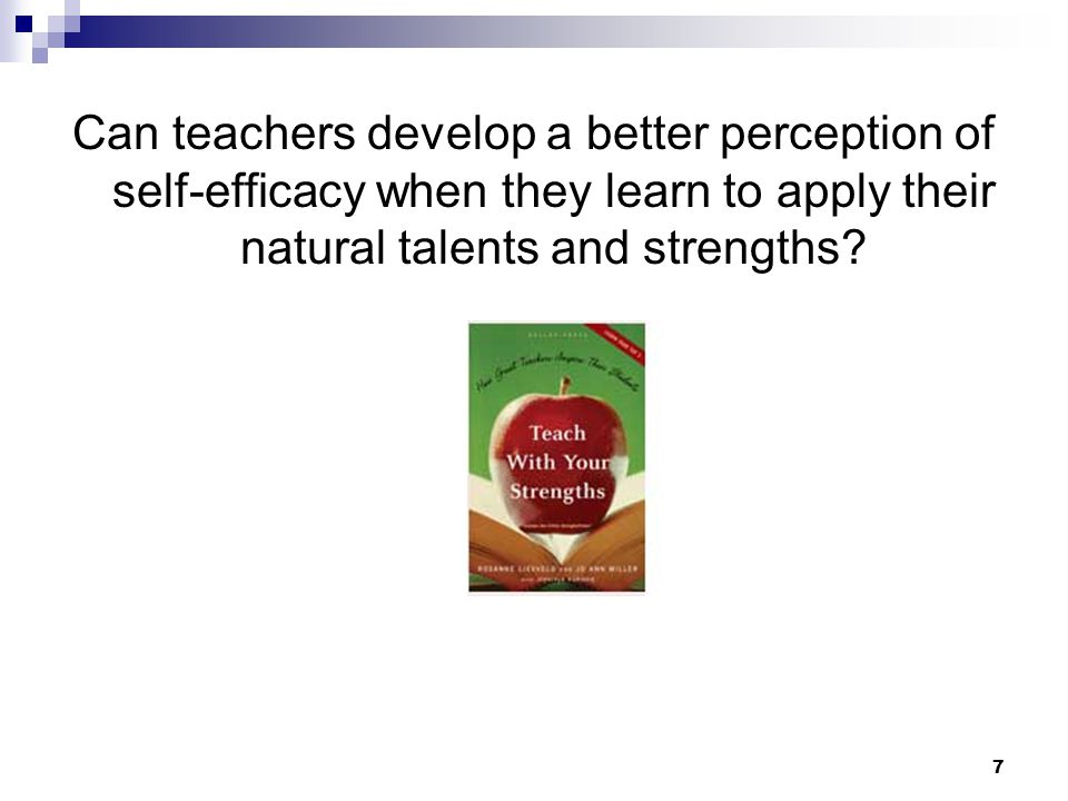 7 Can teachers develop a better perception of self-efficacy when they learn to apply their natural talents and strengths?