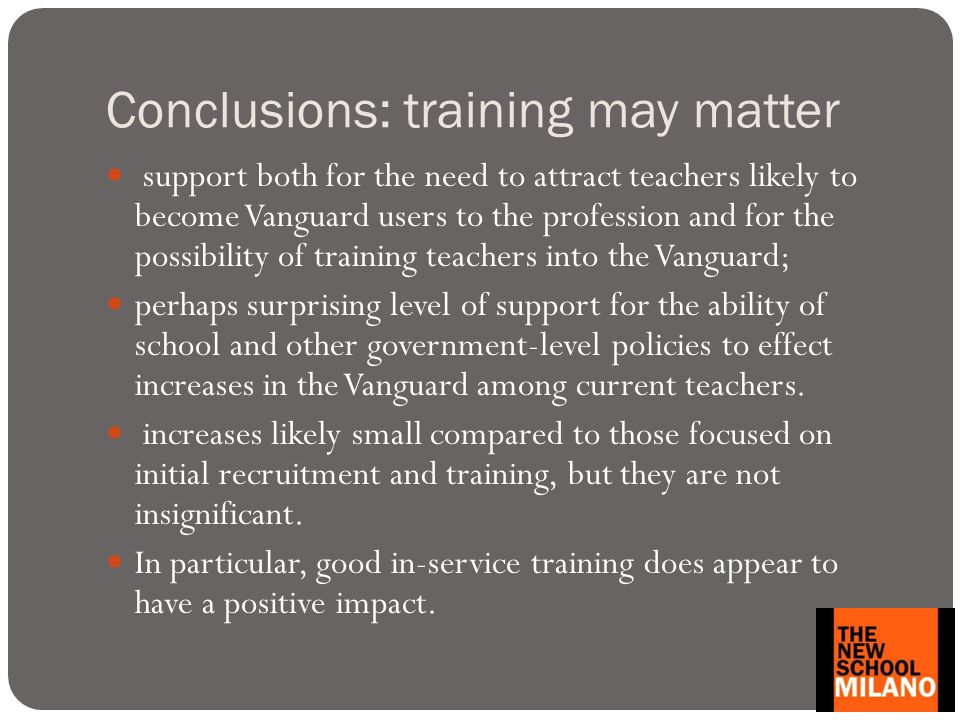 Conclusions: training may matter support both for the need to attract teachers likely to become Vanguard users to the profession and for the possibili