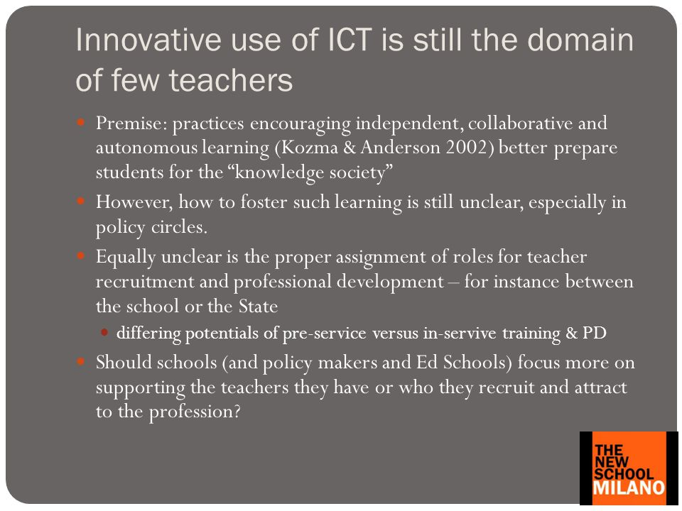 Innovative use of ICT is still the domain of few teachers Premise: practices encouraging independent, collaborative and autonomous learning (Kozma & A