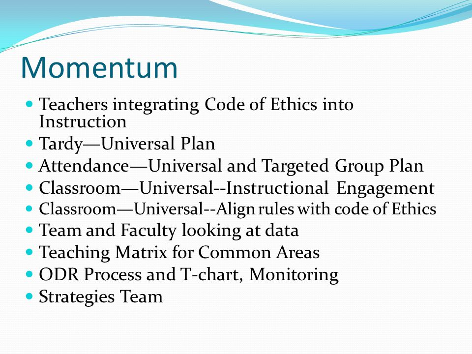 Momentum Teachers integrating Code of Ethics into Instruction Tardy—Universal Plan Attendance—Universal and Targeted Group Plan Classroom—Universal--I