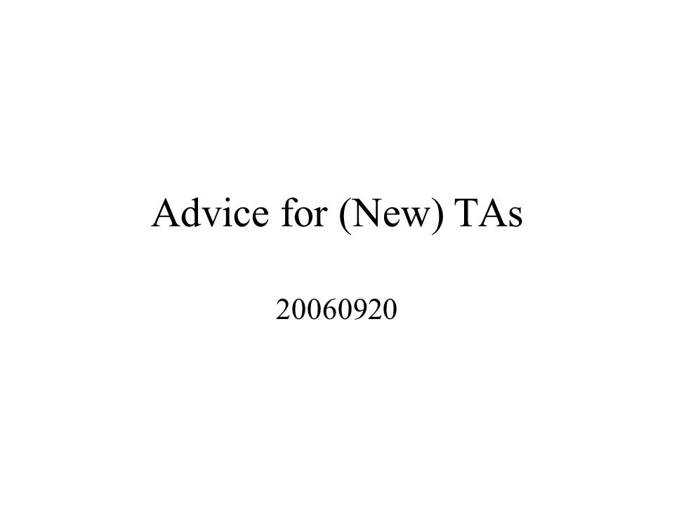 Advice for (New) TAs 20060920