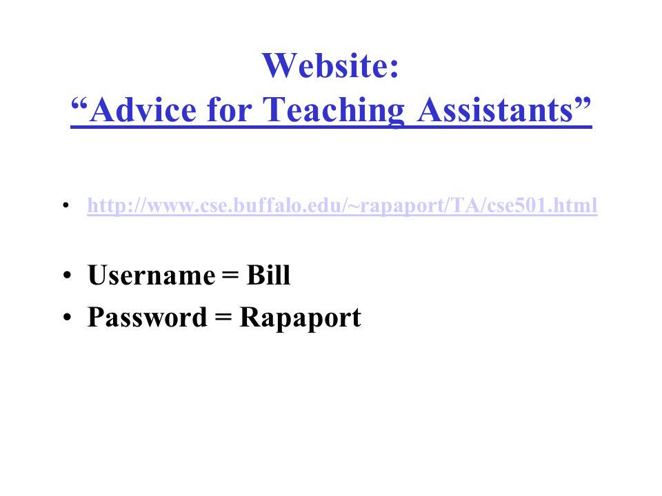 Website: Advice for Teaching Assistants http://www.cse.buffalo.edu/~rapaport/TA/cse501.html Username = Bill Password = Rapaport