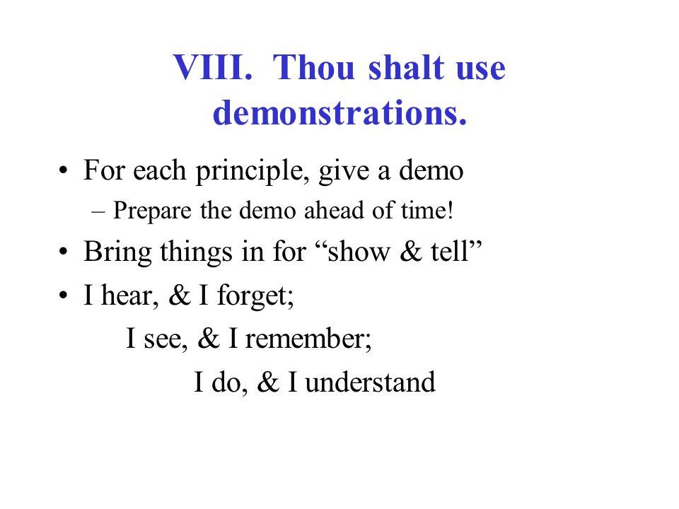 VIII. Thou shalt use demonstrations.