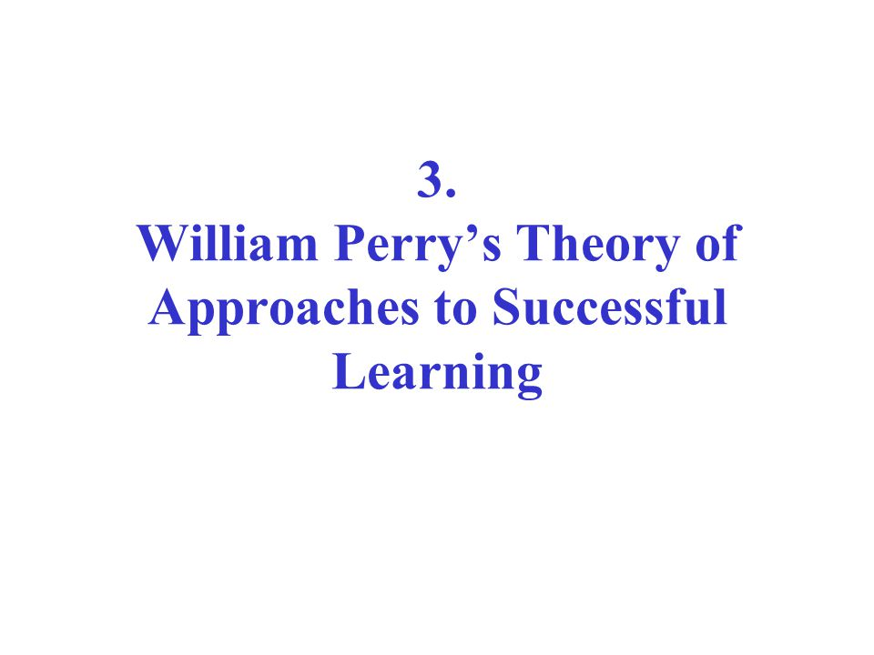 3. William Perry's Theory of Approaches to Successful Learning