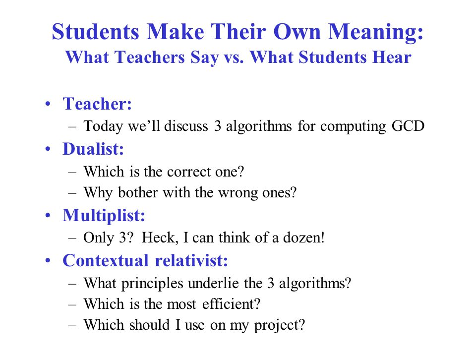 Students Make Their Own Meaning: What Teachers Say vs.