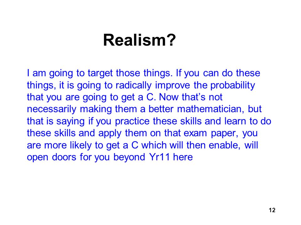 12 Realism?( 2) I am going to target those things. If you can do these things, it is going to radically improve the probability that you are going to