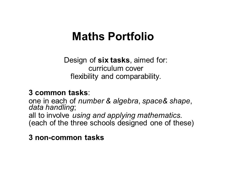 Maths Portfolio Design of six tasks, aimed for: curriculum cover flexibility and comparability.