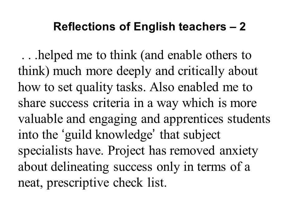 Reflections of English teachers – 2...helped me to think (and enable others to think) much more deeply and critically about how to set quality tasks.