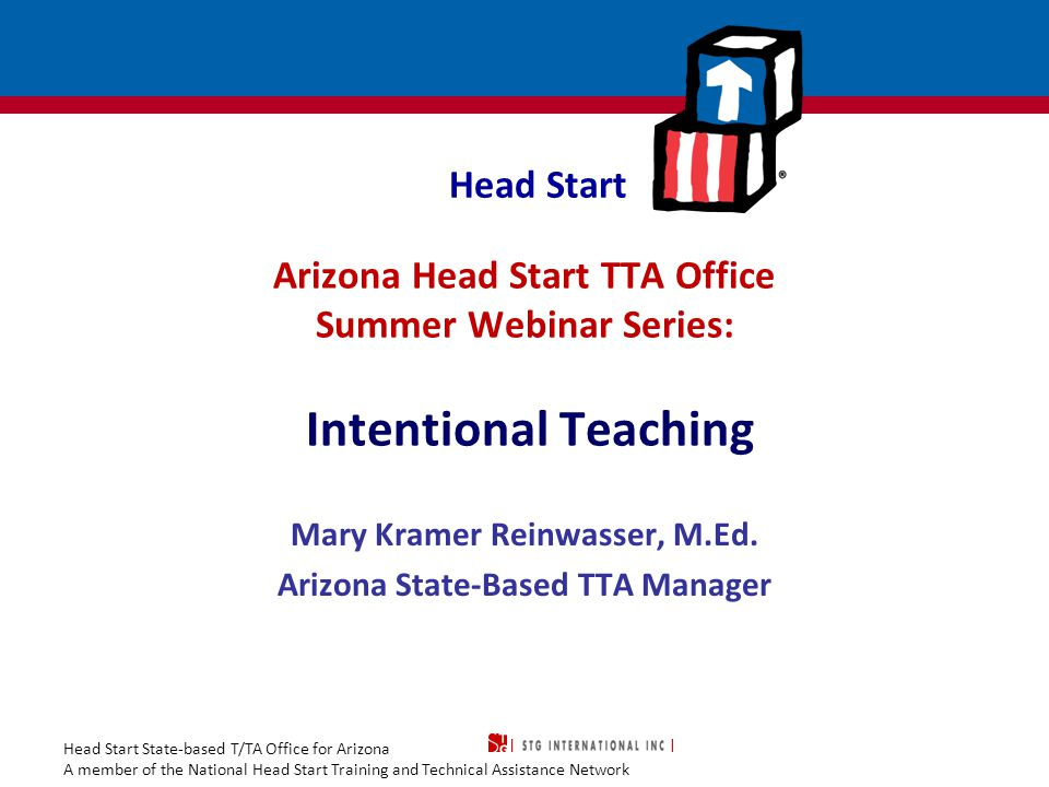 Head Start State-based T/TA Office for Arizona A member of the National Head Start Training and Technical Assistance Network The Arizona Head Start Training and Technical Assistance Office and STG International thank you for joining our webinar today.