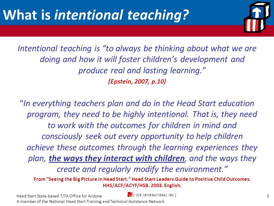 Head Start State-based T/TA Office for Arizona A member of the National Head Start Training and Technical Assistance Network In summary… Ask yourself these reflective questions… How often are my interactions with children over the day intentional.