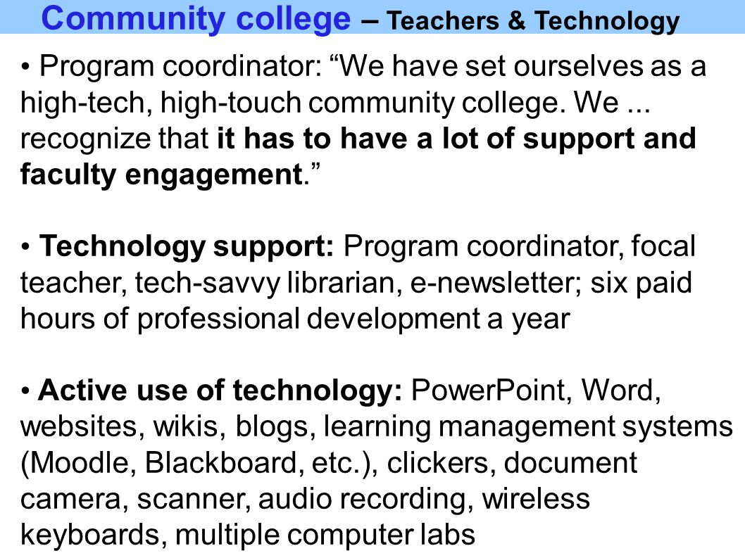 Community college – Teachers & Technology Program coordinator: We have set ourselves as a high-tech, high-touch community college.