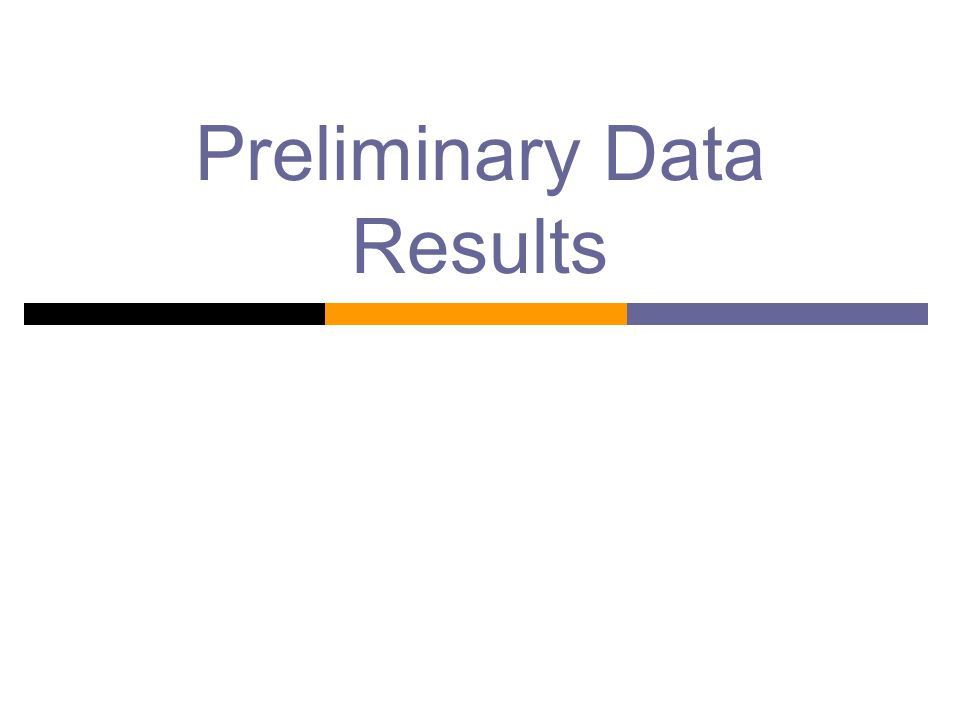 Preliminary Data Results