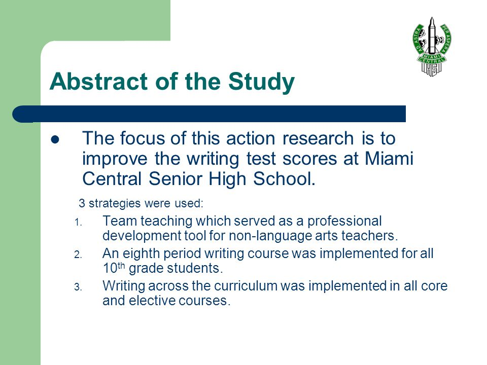 Abstract of the Study The focus of this action research is to improve the writing test scores at Miami Central Senior High School.