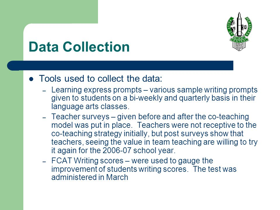 Data Collection Tools used to collect the data: – Learning express prompts – various sample writing prompts given to students on a bi-weekly and quarterly basis in their language arts classes.