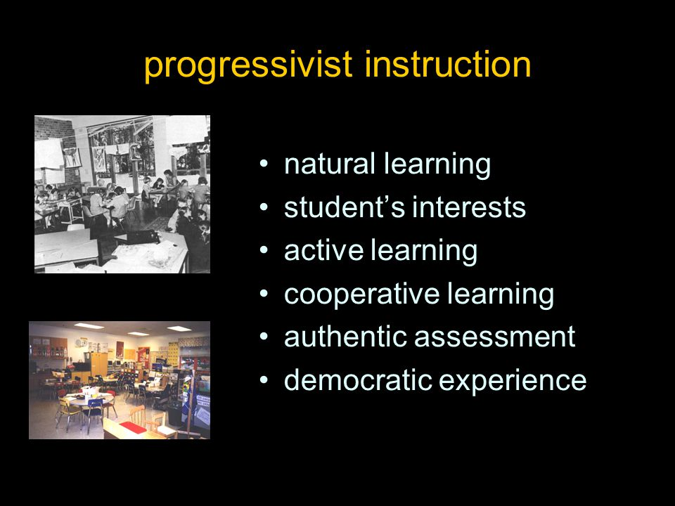 progressivist instruction natural learning student's interests active learning cooperative learning authentic assessment democratic experience