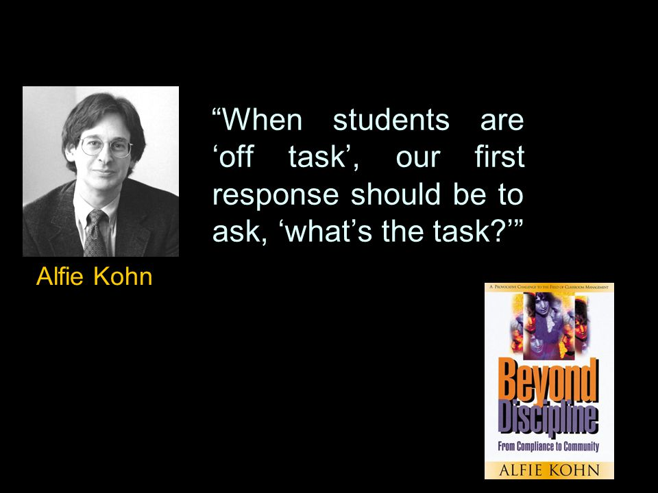 """When students are 'off task', our first response should be to ask, 'what's the task?'"" Alfie Kohn"