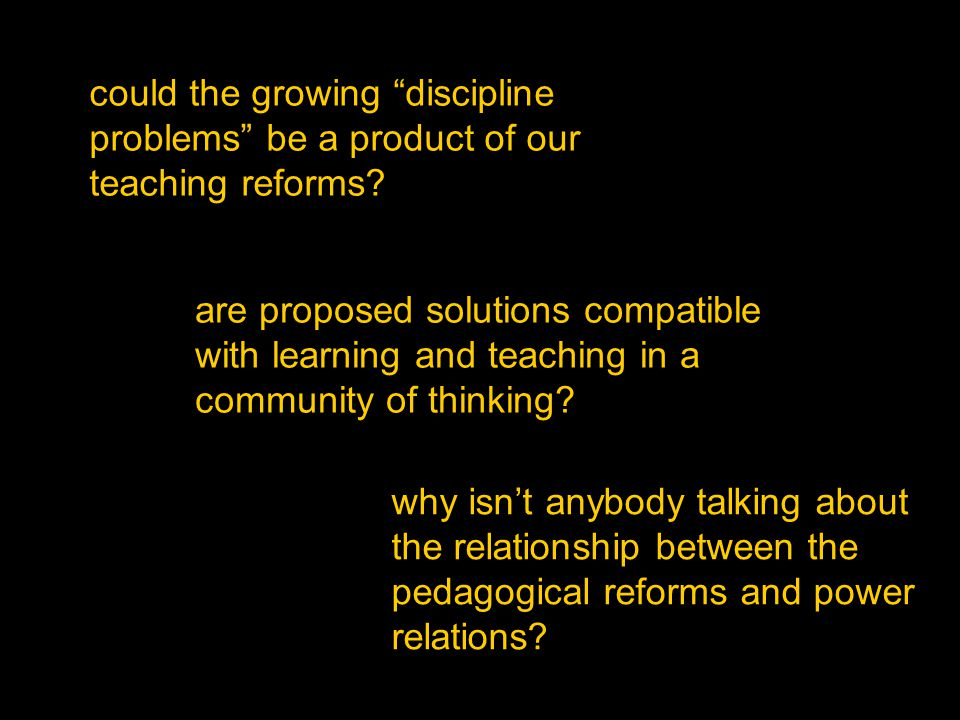 are proposed solutions compatible with learning and teaching in a community of thinking? why isn't anybody talking about the relationship between the