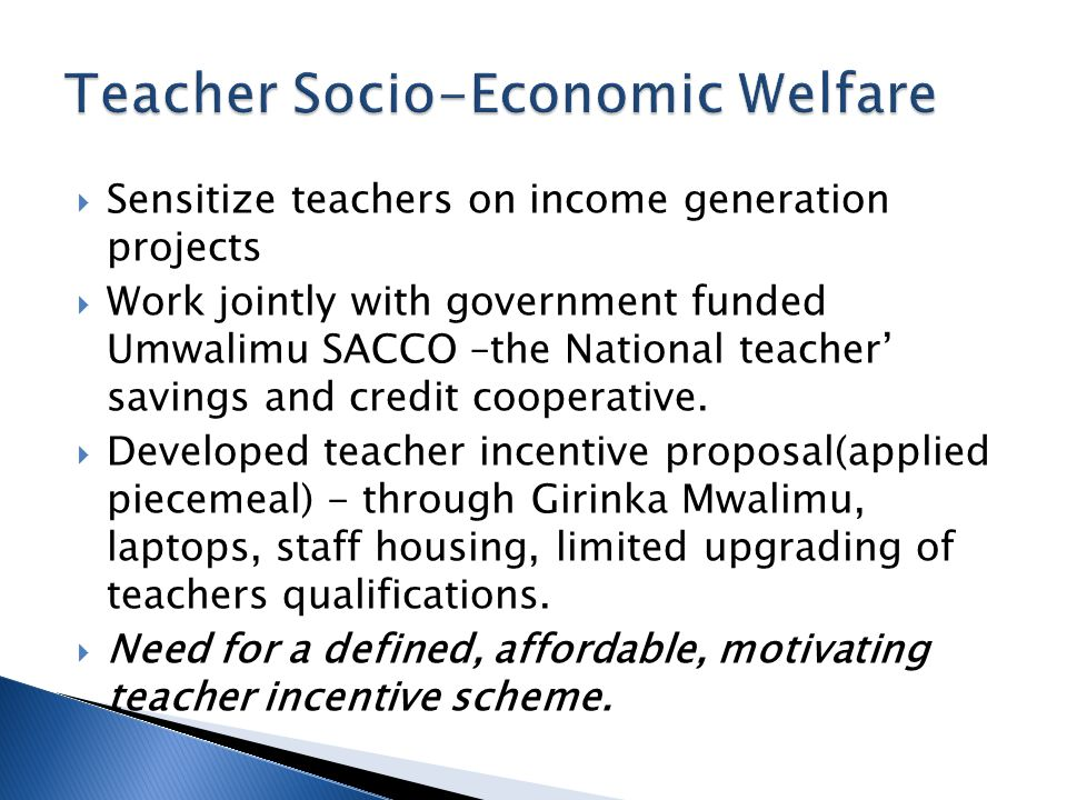  Sensitize teachers on income generation projects  Work jointly with government funded Umwalimu SACCO –the National teacher' savings and credit coop