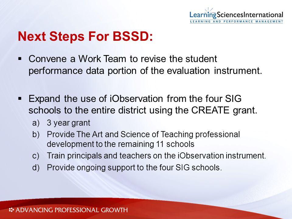 Next Steps For BSSD:  Convene a Work Team to revise the student performance data portion of the evaluation instrument.  Expand the use of iObservati