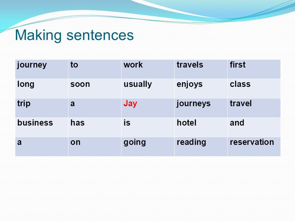 Making sentences journeytoworktravelsfirst longsoonusuallyenjoysclass tripaJayjourneystravel businesshasishoteland aongoingreadingreservation
