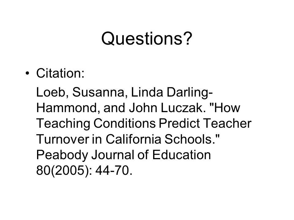 Questions. Citation: Loeb, Susanna, Linda Darling- Hammond, and John Luczak.