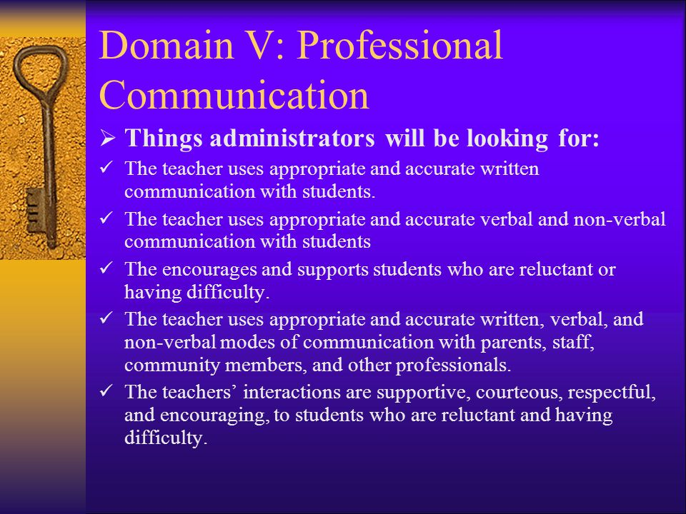 Domain V: Professional Communication  Things administrators will be looking for: The teacher uses appropriate and accurate written communication with students.