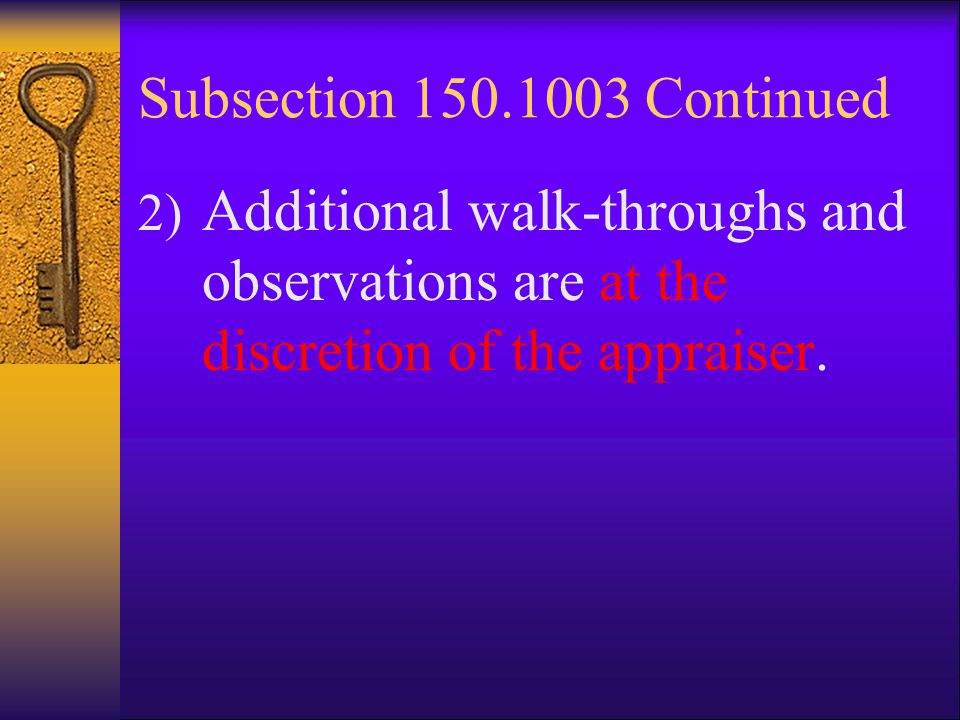 Subsection 150.1003 Continued 2) Additional walk-throughs and observations are at the discretion of the appraiser.