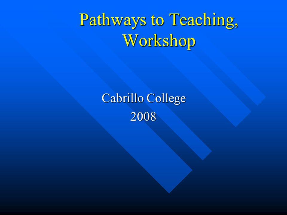 Pathways to Teaching, Workshop Cabrillo College 2008