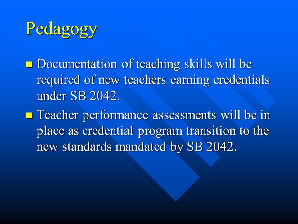 Pedagogy Documentation of teaching skills will be required of new teachers earning credentials under SB 2042.