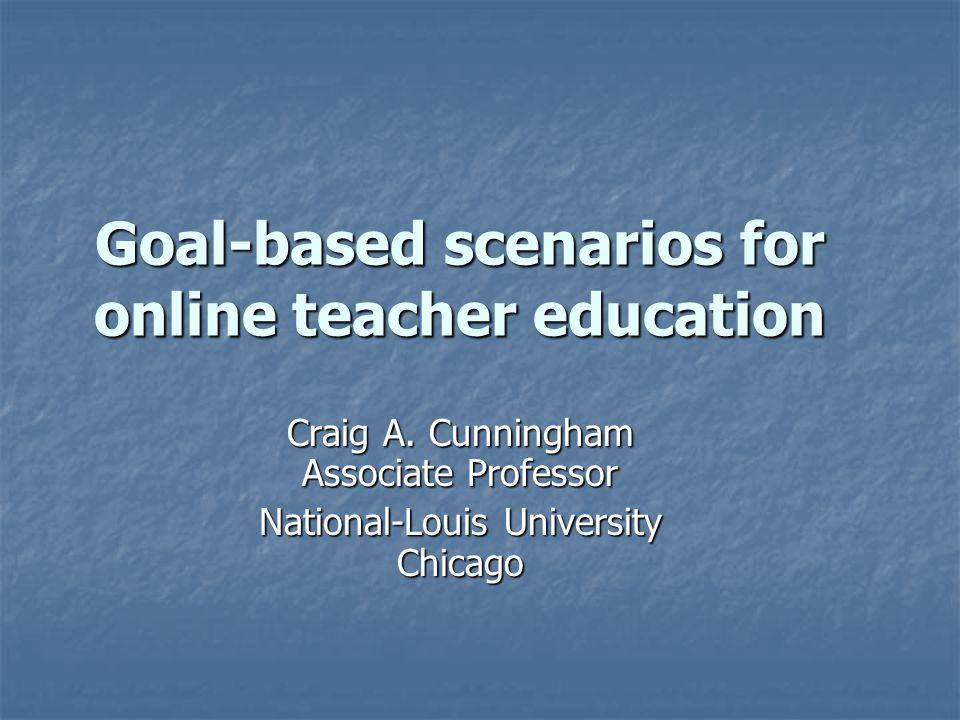 Goal-based scenarios for online teacher education Craig A.