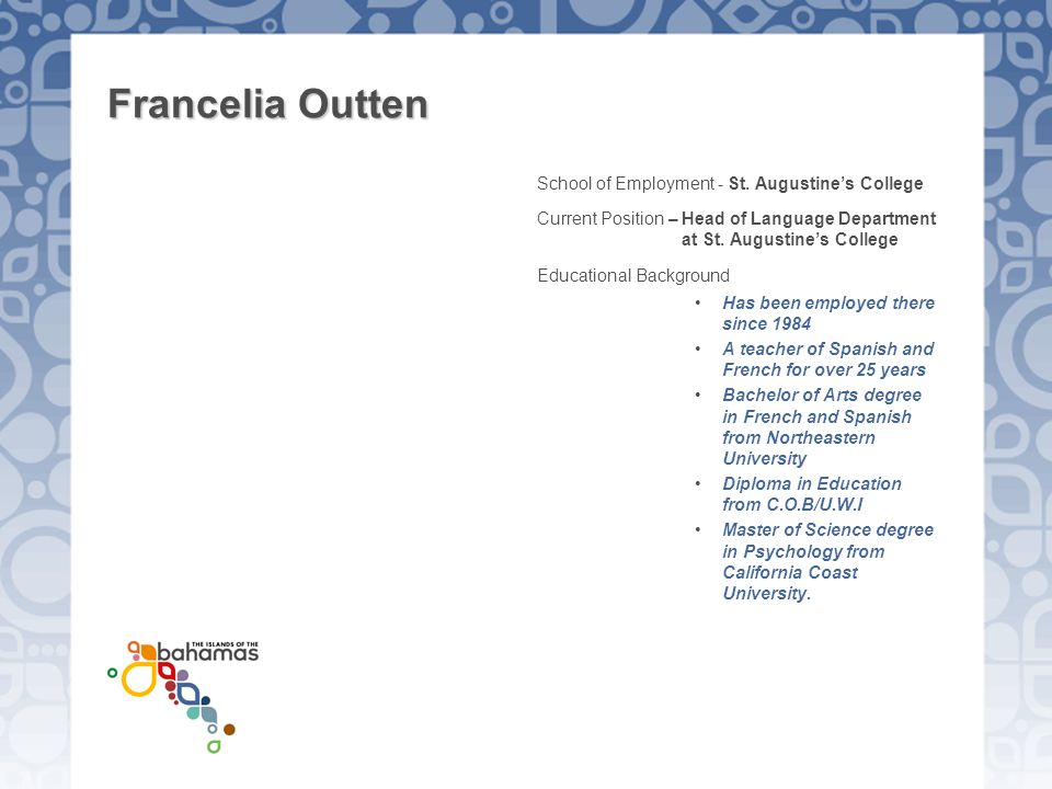 Francelia Outten School of Employment - St. Augustine's College Current Position – Head of Language Department at St. Augustine's College Educational
