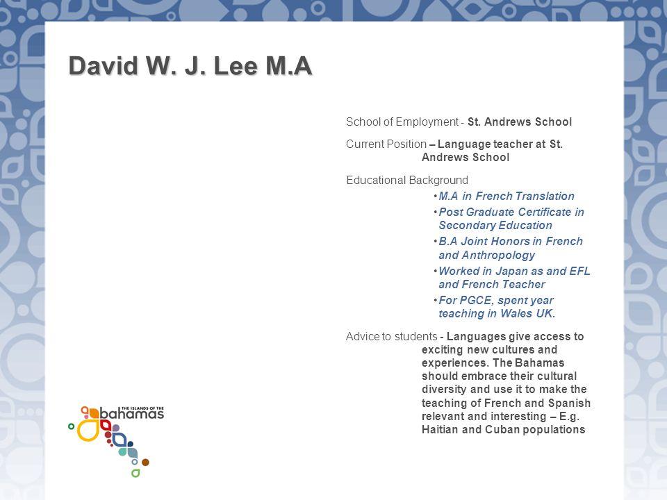 David W. J. Lee M.A School of Employment - St. Andrews School Current Position – Language teacher at St. Andrews School Educational Background M.A in