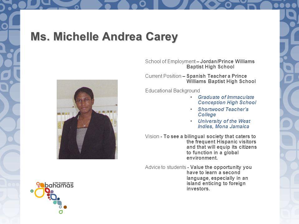 Ms. Michelle Andrea Carey School of Employment – Jordan/Prince Williams Baptist High School Current Position – Spanish Teacher a Prince Williams Bapti