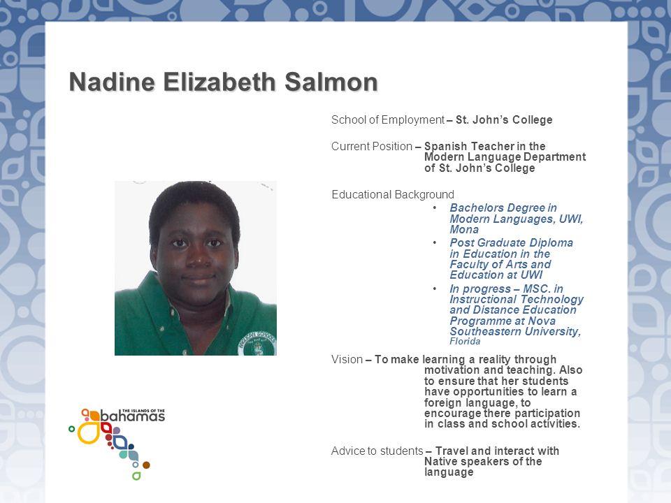 Nadine Elizabeth Salmon School of Employment – St. John's College Current Position – Spanish Teacher in the Modern Language Department of St. John's C