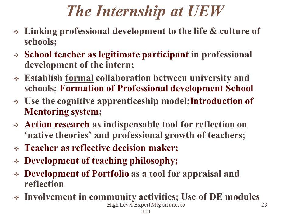 High Level Expert Mtg on unesco TTI 28 The Internship at UEW  Linking professional development to the life & culture of schools;  School teacher as