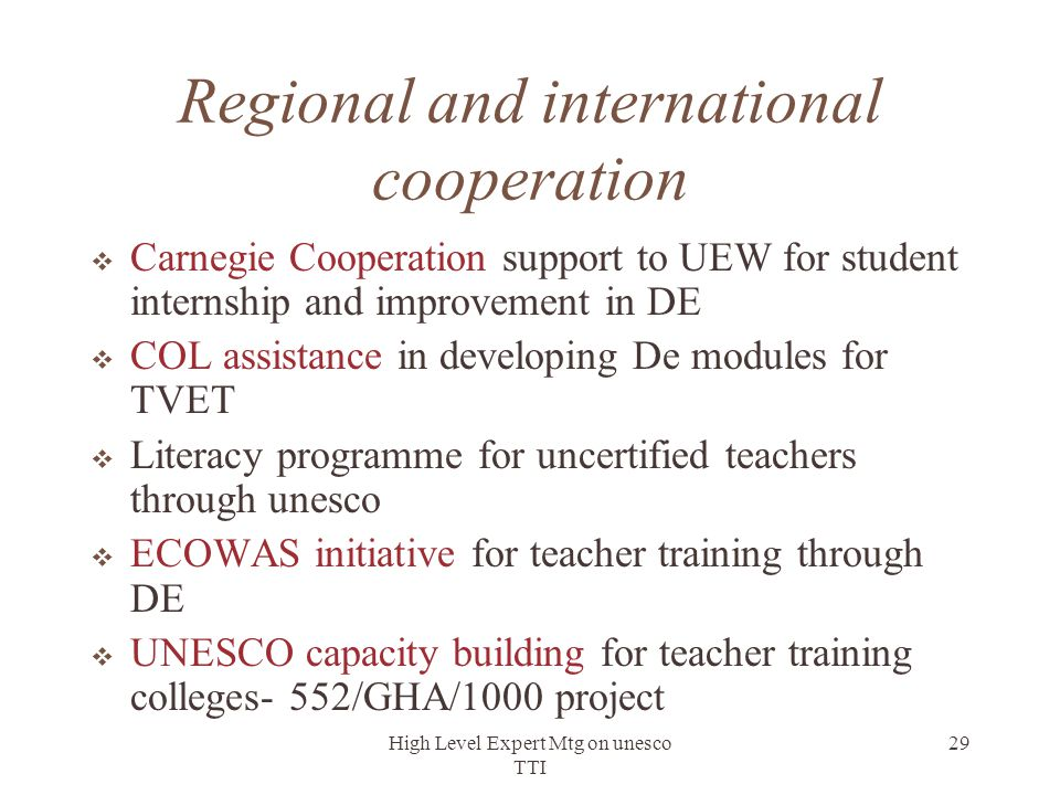 High Level Expert Mtg on unesco TTI 29 Regional and international cooperation  Carnegie Cooperation support to UEW for student internship and improve