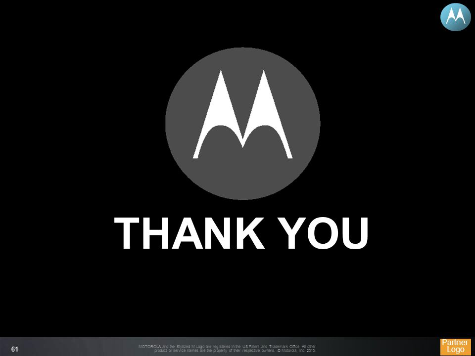 MOTOROLA and the Stylized M Logo are registered in the US Patent and Trademark Office.