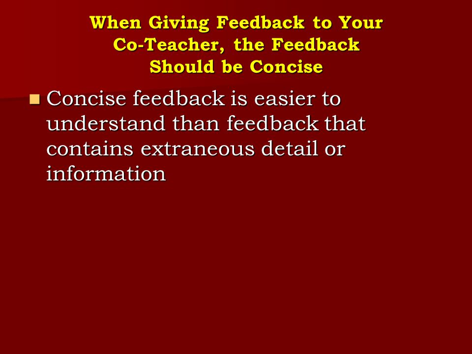 When Giving Feedback to Your Co-Teacher, the Feedback Should be Concise Concise feedback is easier to understand than feedback that contains extraneou