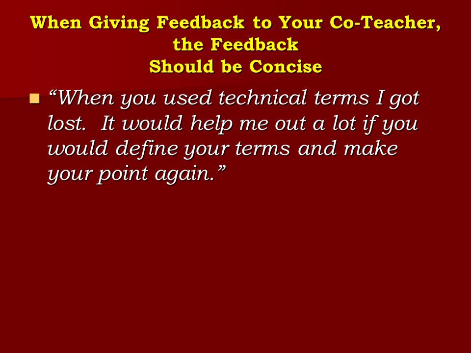 """When Giving Feedback to Your Co-Teacher, the Feedback Should be Concise """"When you used technical terms I got lost. It would help me out a lot if you w"""