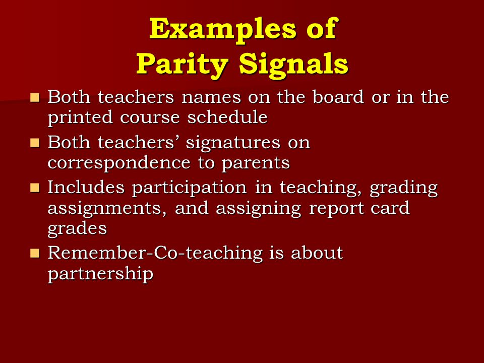 Examples of Parity Signals Both teachers names on the board or in the printed course schedule Both teachers names on the board or in the printed cours