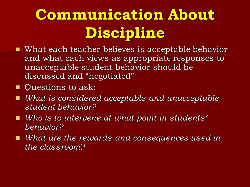 Communication About Discipline What each teacher believes is acceptable behavior and what each views as appropriate responses to unacceptable student