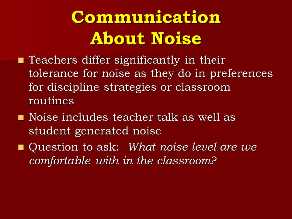 Communication About Noise Teachers differ significantly in their tolerance for noise as they do in preferences for discipline strategies or classroom