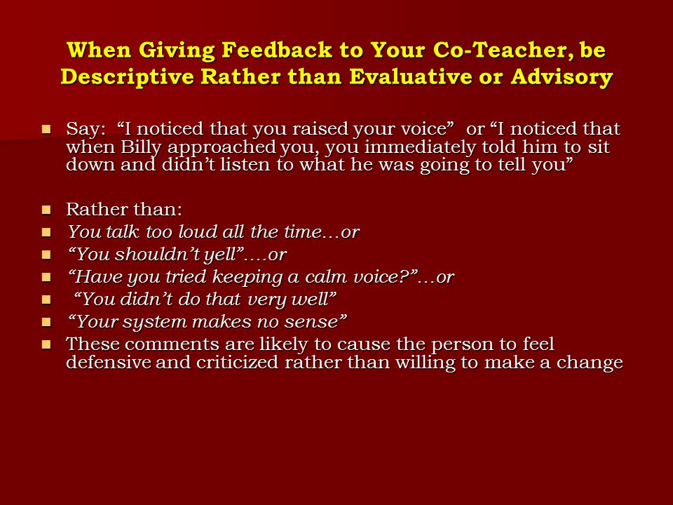 When Giving Feedback to Your Co-Teacher, the Feedback Should be Concise In terms of your language, I mean the words you uses, you used complex and technical words that I didn't understand.