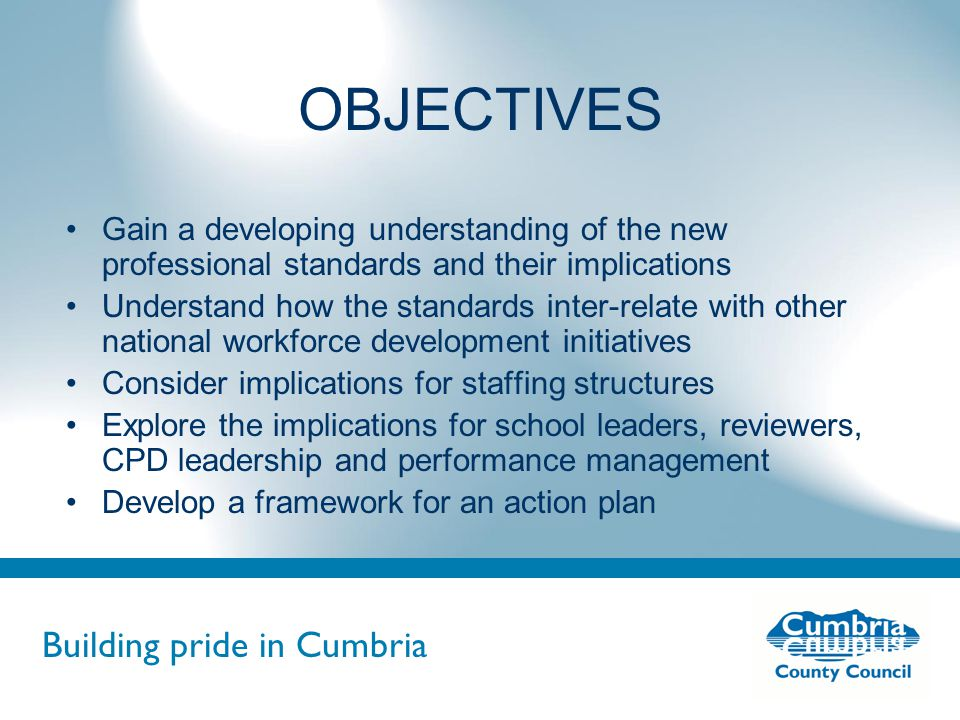 Building pride in Cumbria Do not use fonts other than Arial for your presentations Table Discussion Introductions Key points that you already know about the professional standards What is/will be the most enjoyable part of your revised/new performance management role?