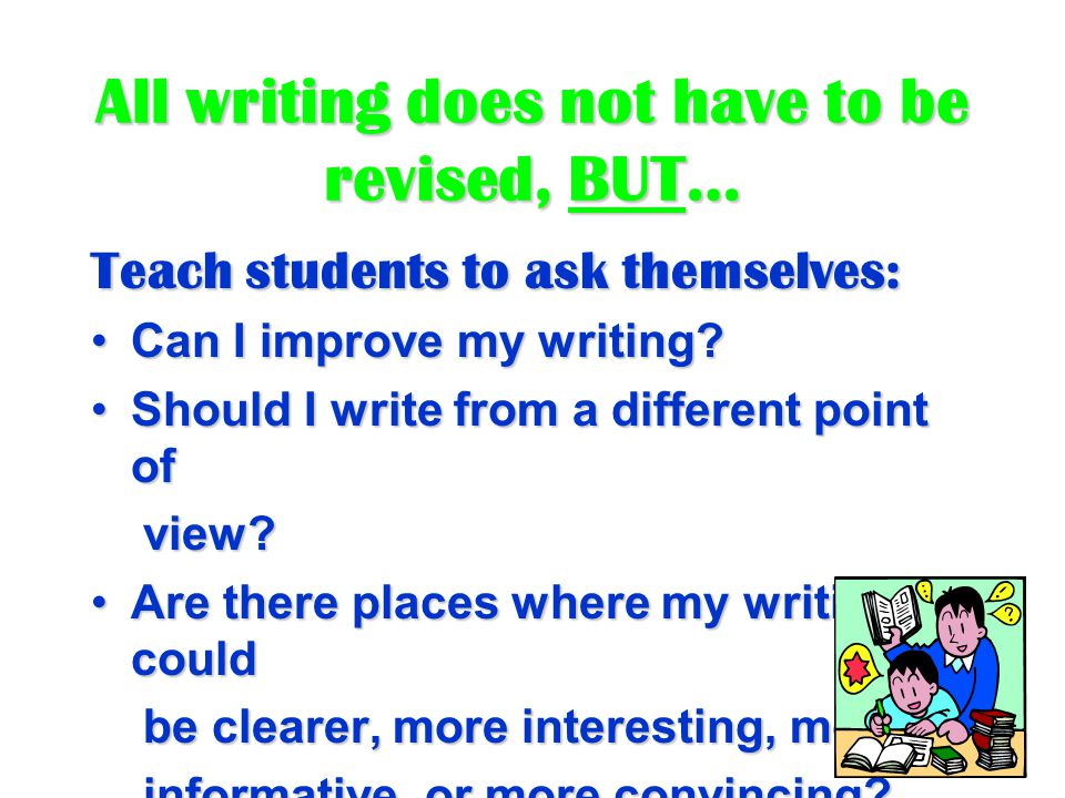 Revision is not editing for mechanics and spelling. It is probably the most difficult stage to teach students. Encourage students to: Write on one sid