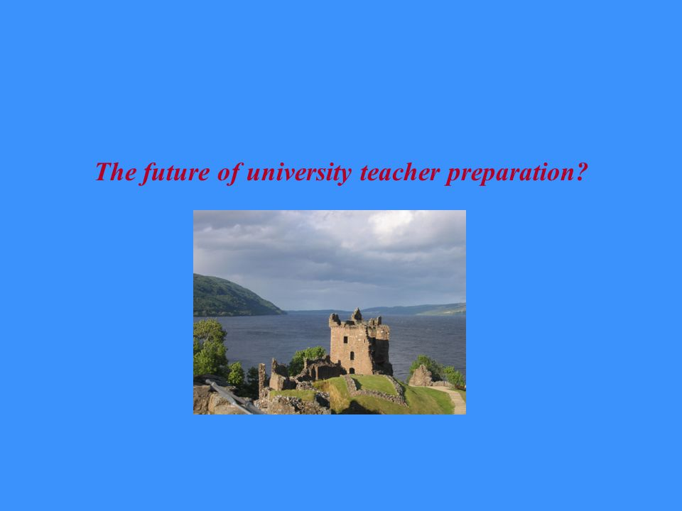 The future of university teacher preparation