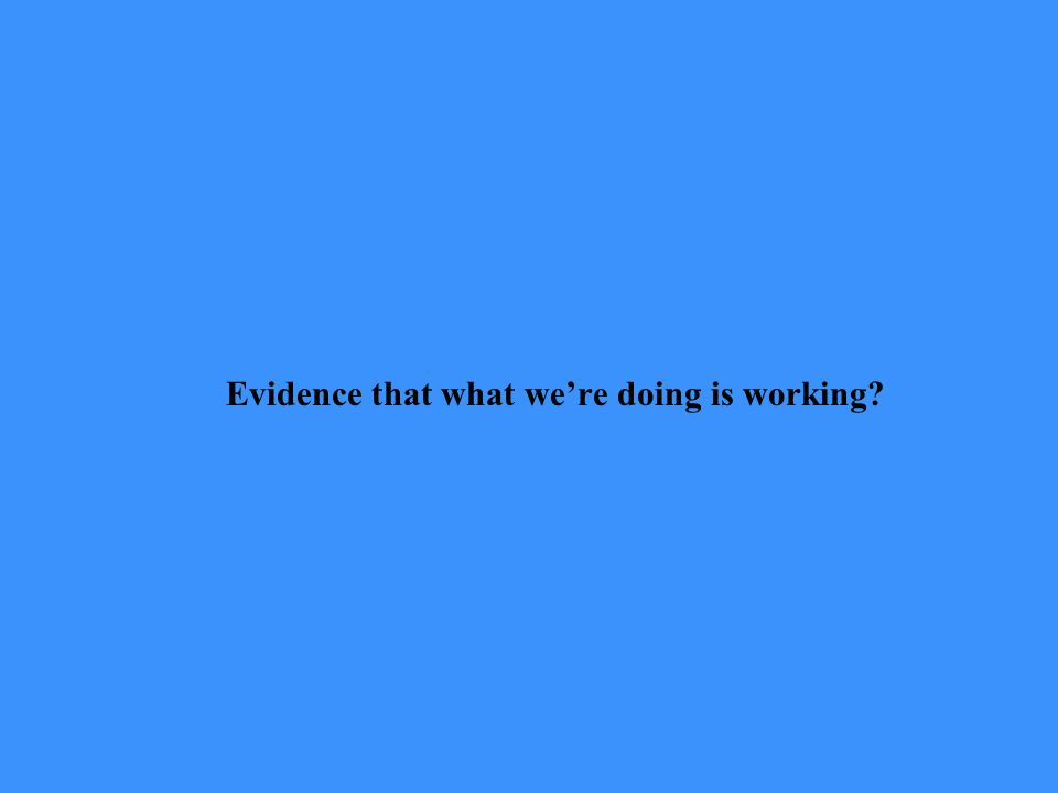 Evidence that what we're doing is working?