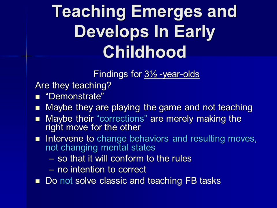 Teaching Emerges and Develops In Early Childhood Findings for 3½ -year-olds Are they teaching.