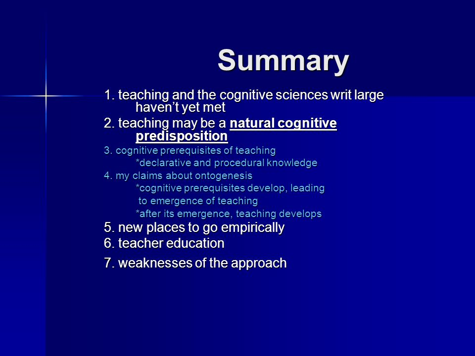Summary 1. teaching and the cognitive sciences writ large haven't yet met 2.