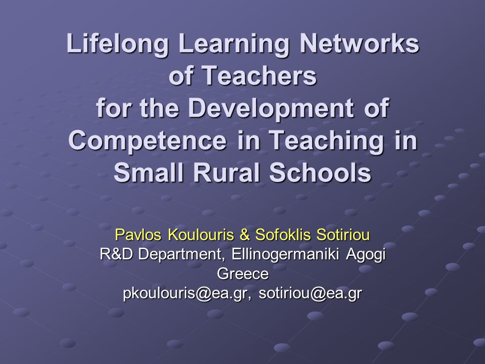 Our focus Competence Development & Life Long Learning Networks for teachers working in small rural schools in Greece Competence Development Fostering the improvement of personal competences in rural teachers continuous professional development through in-service training continuous professional development through in-service training Life Long Learning Networks Fostering the development of a learning network of rural teachers: acquisition and sharing of knowledge in an informal communication process acquisition and sharing of knowledge in an informal communication process informal learning lying beyond and supplementing teachers' formal professional education informal learning lying beyond and supplementing teachers' formal professional education